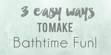 3 Easy Ways to Make Bath Time Fun