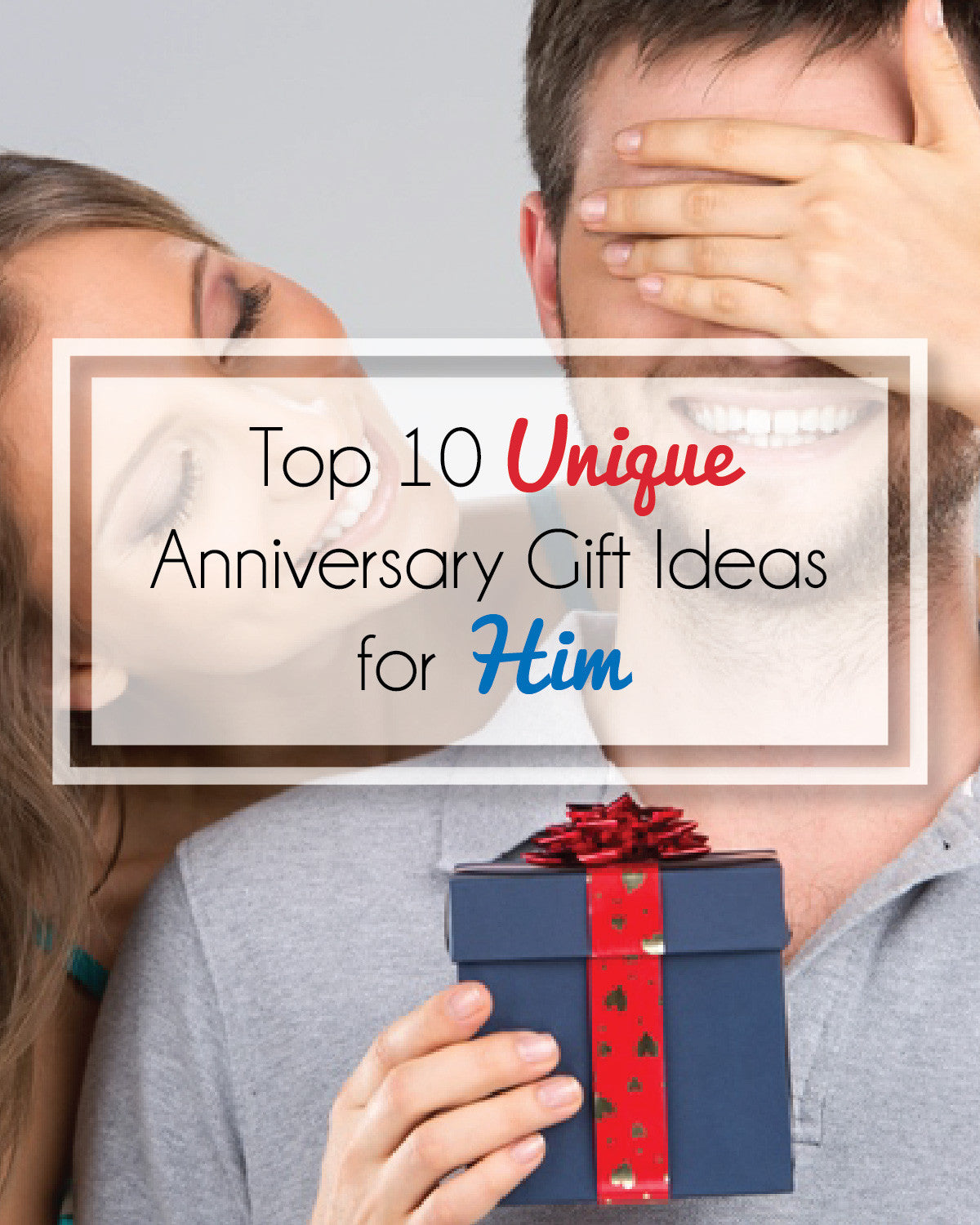 Unique Anniversary Gifts For Him