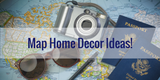 Map Home Decor Ideas!