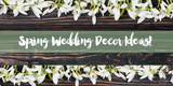 Spring Wedding Decor Ideas!