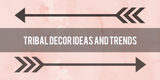 Tribal Decor Ideas and Trends