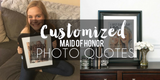 All About Our Customized Maid of Honor Photo Quotes