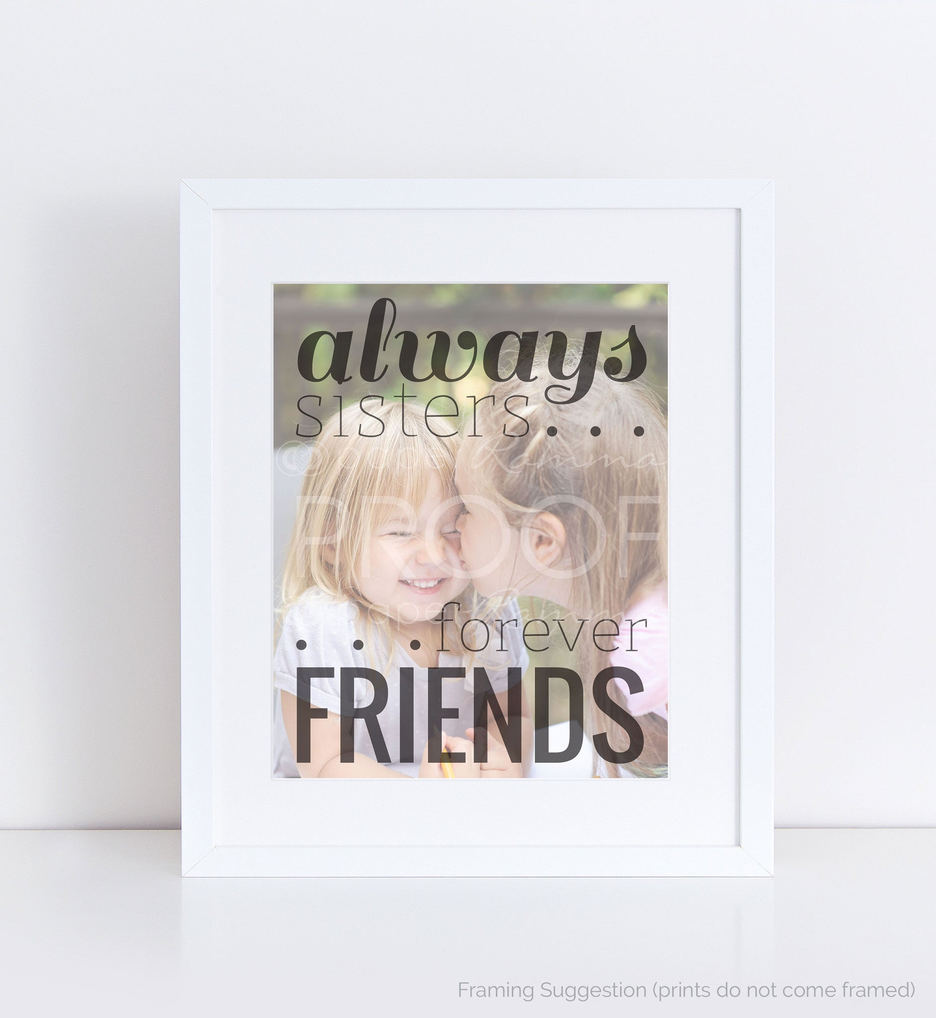 Always Sisters, Forever Friends</br> <small> <i/>Photo Quote Print</i> </br> <small>available in 8x10 - 18x24