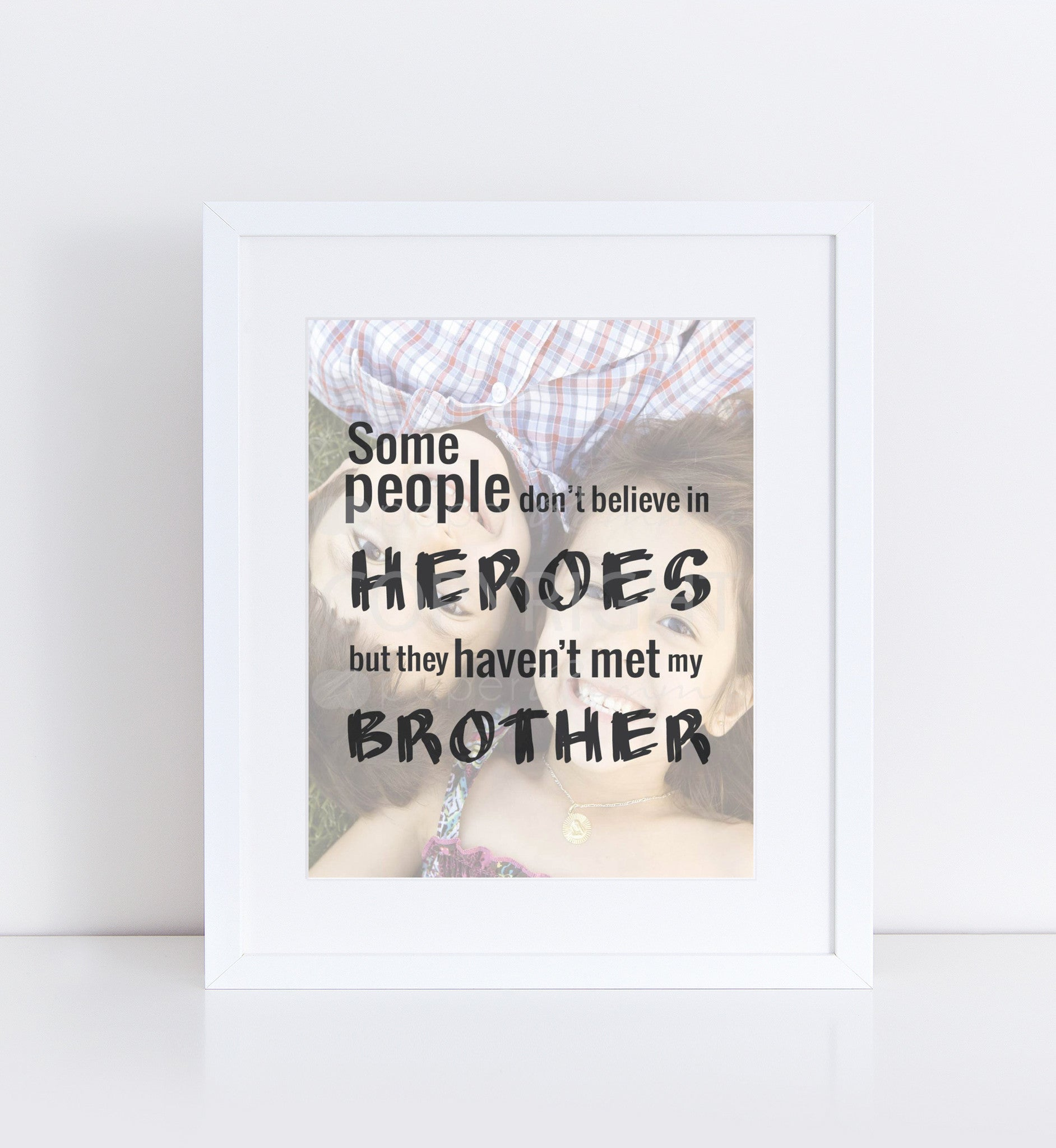 My Hero Brother Quote</br> <small> <i/>Photo Quote Print</i> </br> <small>available in 8x10 - 18x24