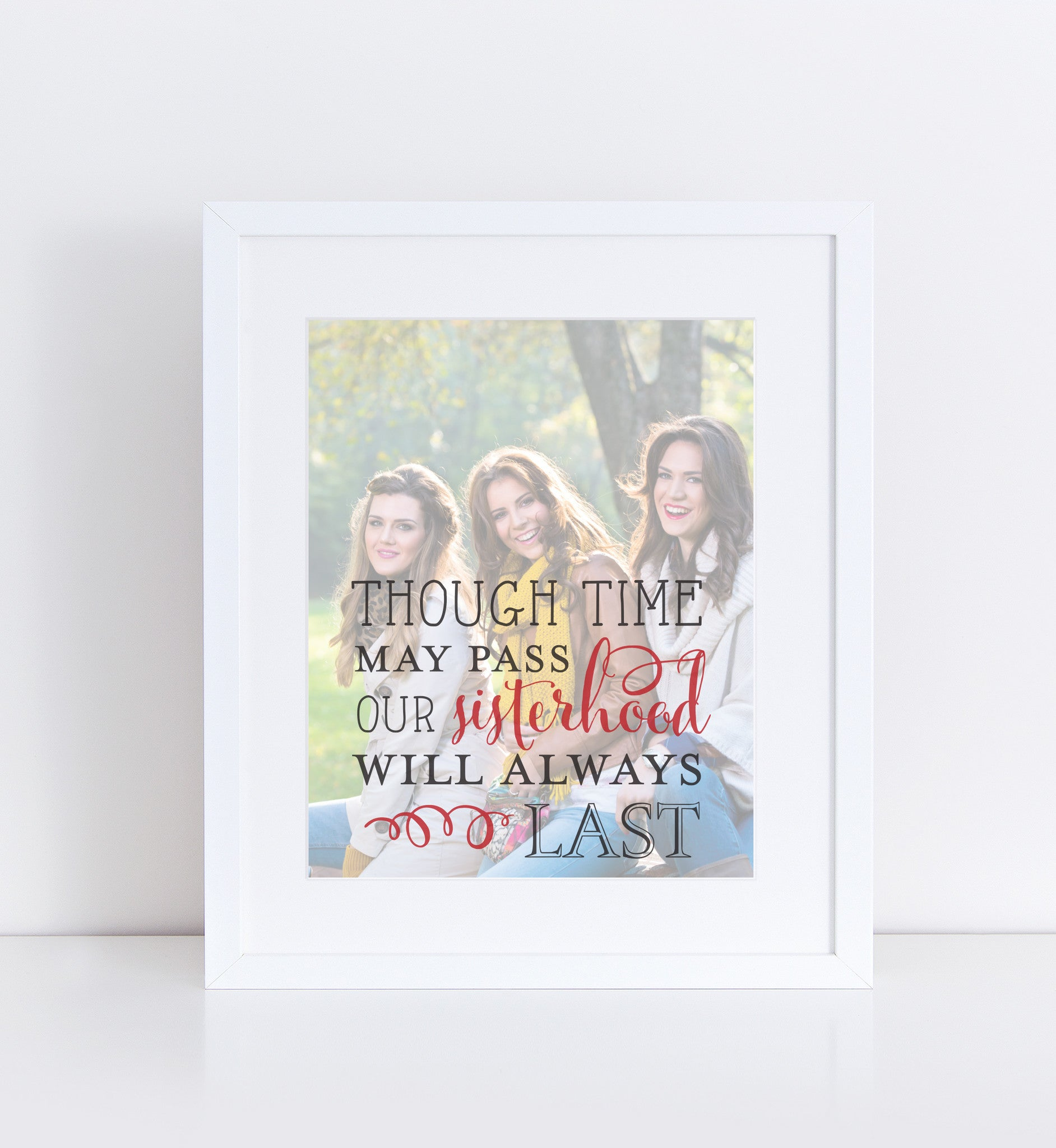 Our Sisterhood Will Always Last</br> <small> <i/>Photo Quote Print</i> </br> <small>available in 8x10 - 18x24