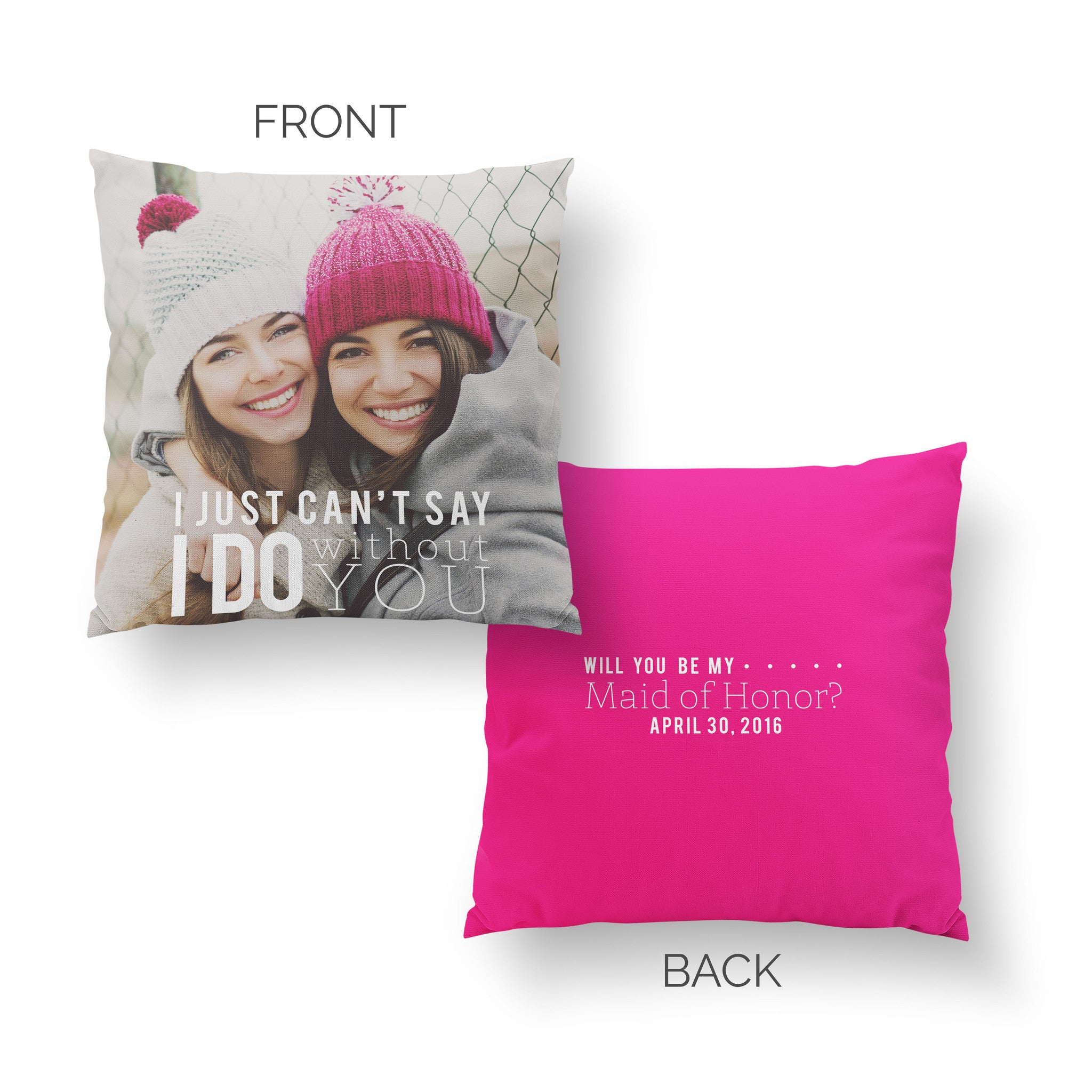 Maid of Honor Pillow - Can't Say I Do Without You