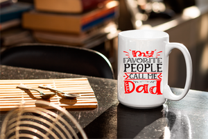 My Favorite People Call Me Dad 11oz & 15oz Mug.