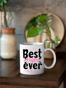 Best Mom Ever 11oz & 15oz Mug.