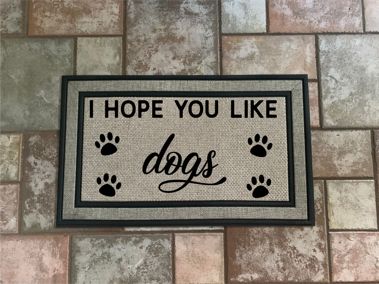I Hope You Like Dogs - Door Mat.