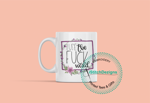 Rude Mugs - I Use The Fuck Word Coffee Mug.