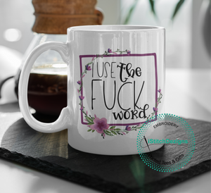 I Use The Fuck Word Coffee Mug. (4370998558814)