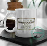 Rude Mugs - Lets Keep The Dumbfuckery to a minimum today , k..