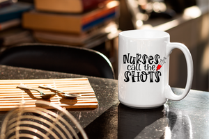 Nurses Call The Shots - Essential Worker Mug Gifts