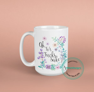 Oh For Fucks Sake Coffee Mug - Offensive & Rude Mugs.