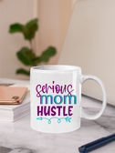 Serious Mom Hustle -  11oz & 15oz Mug.