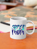 Super Mom 11oz & 15oz Mug.