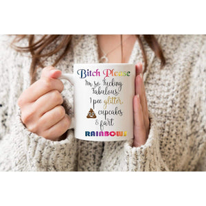 Rude Mugs - Bitch Please, I'm So Fucking Fabulous, I Pee Glitter, Shit Cupcakes and Fart Rainbows.