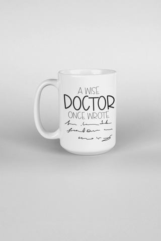 A Wise Doctor Once Wrote.....15 oz Mugs