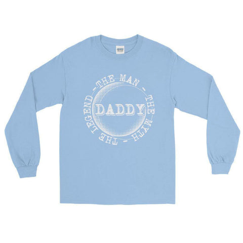 Daddy - The Man The Myth The Legend Long Sleeve T-Shirt.