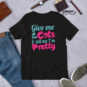 Give Me All The Cats & Tell Me I'm Pretty Tee. (3625038807134)