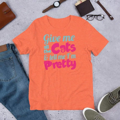 Give Me All The Cats & Tell Me I'm Pretty Tee.