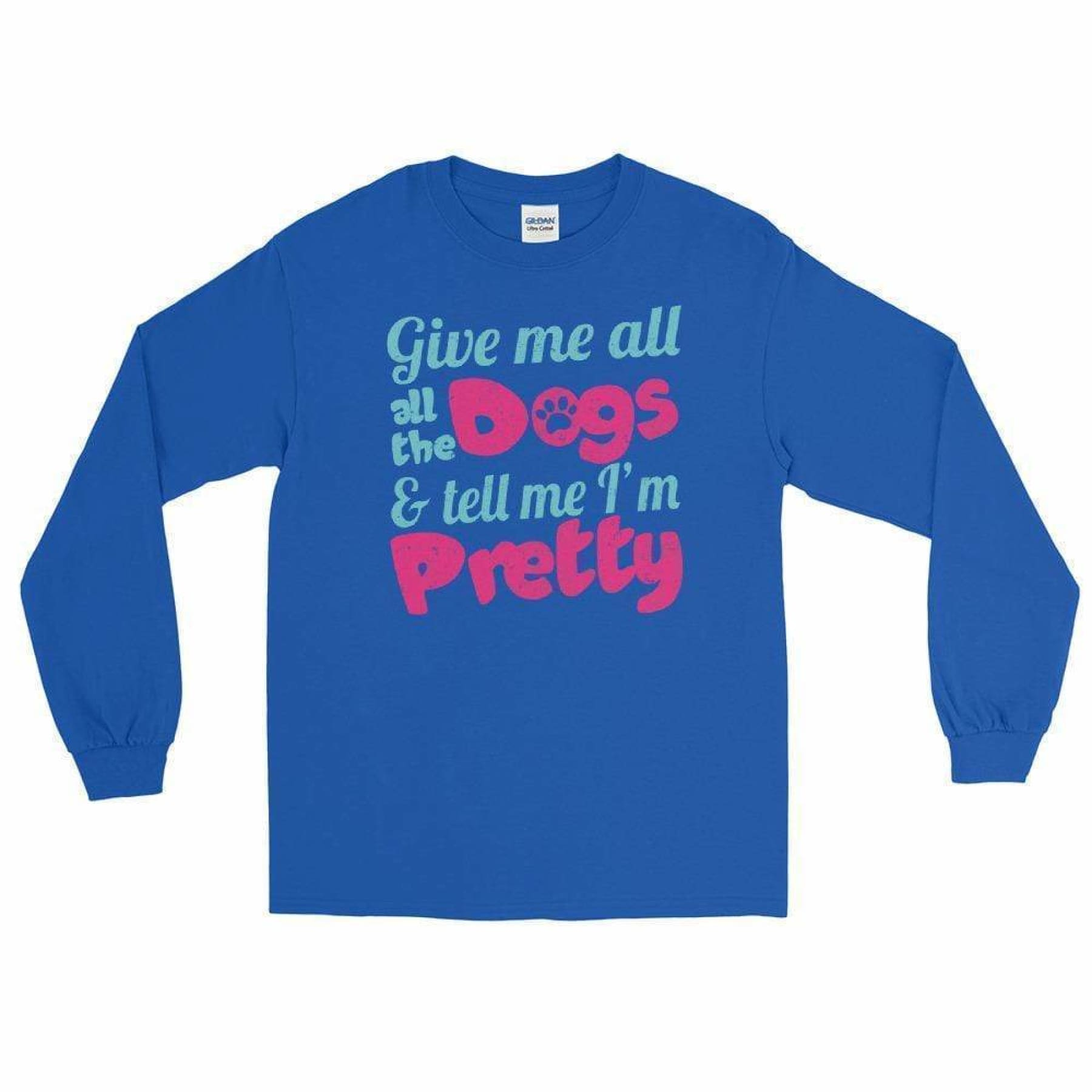 Give Me All The Dogs & Tell Me I'm Pretty Long Sleeve T-Shirt
