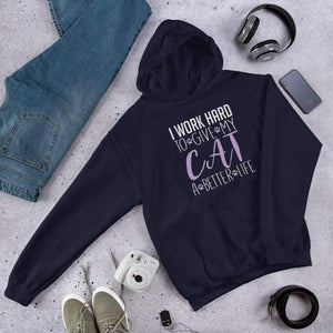 I work Hard To Give My Cat A Better Life Hoodie.