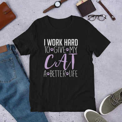 I work Hard To Give My Cat A Better Life Tee. (3624466448478)
