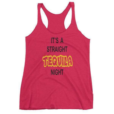 It's a Straight Tequila Night Tank. (1695571476574)