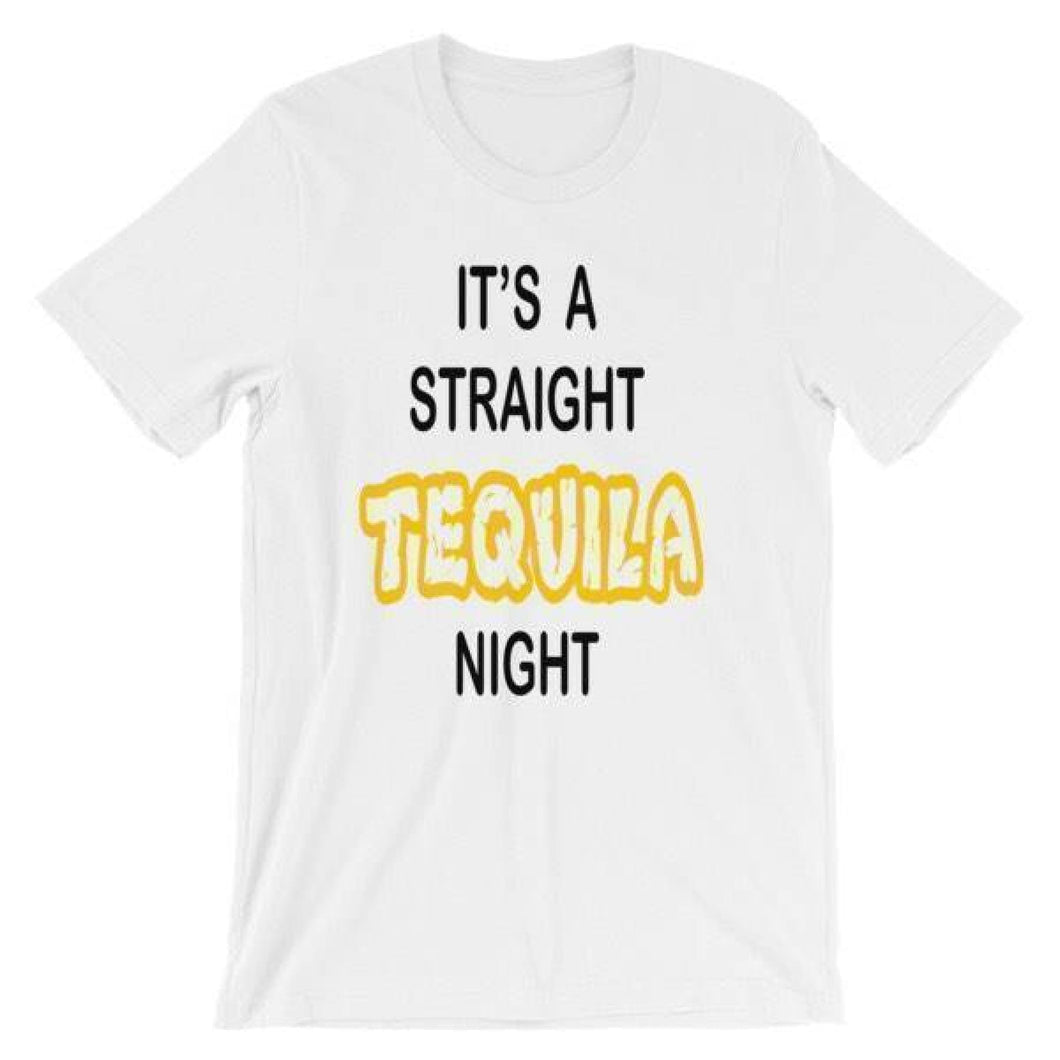 It's a Straight Tequila Night Tee. (1695571378270)