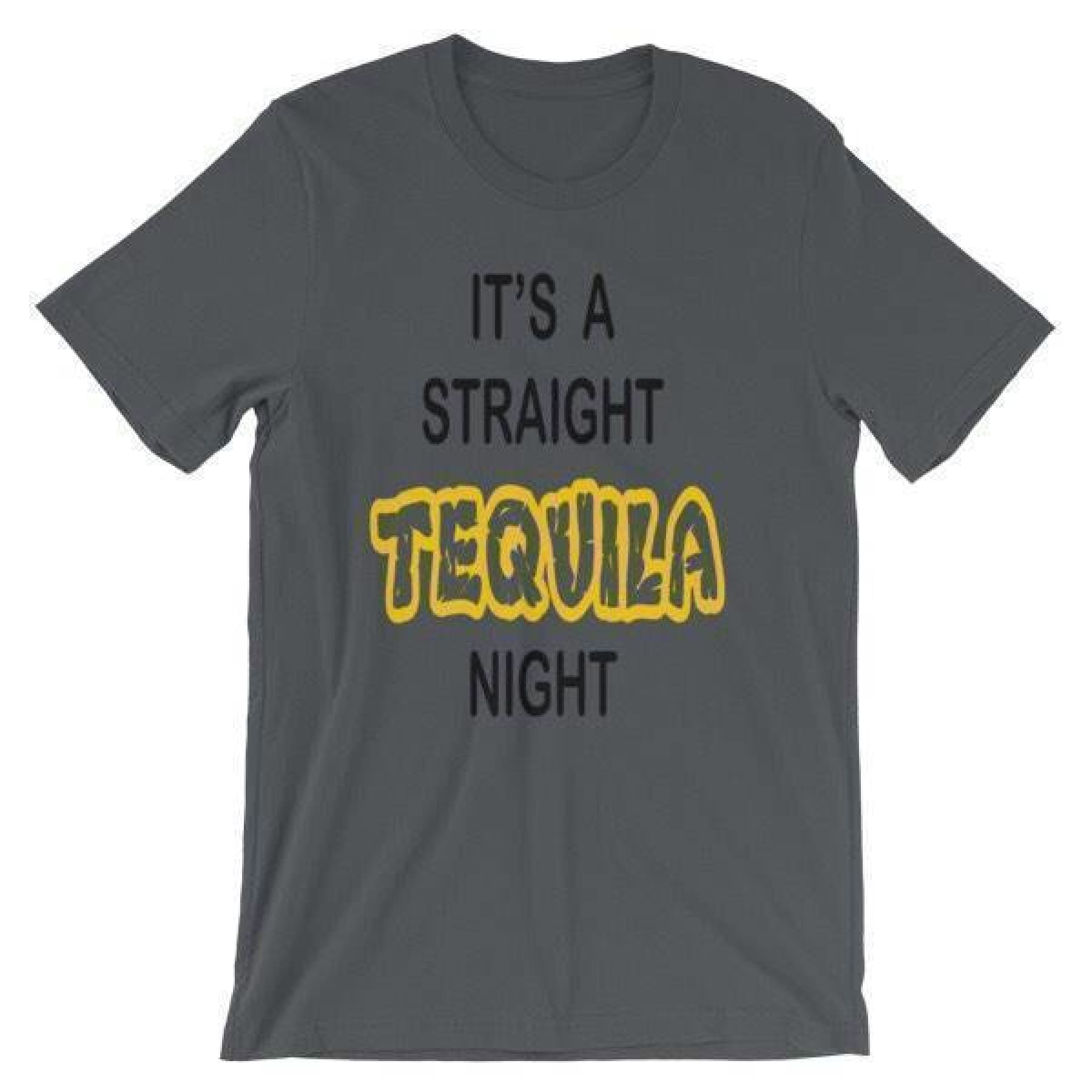It's a Straight Tequila Night Tee.