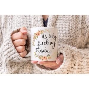 It's Only Fucking Tuesday Mugs. (1695572492382)