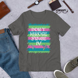 Don't Ignore Stage 4 - Metastatic Cancer Awareness Tee