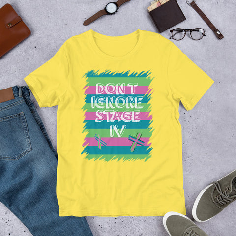 Don't Ignore Stage 4 - Metastatic Cancer Awareness Tee (3950593605726)