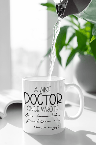 A Wise Doctor Once Wrote..... 11oz  Mug