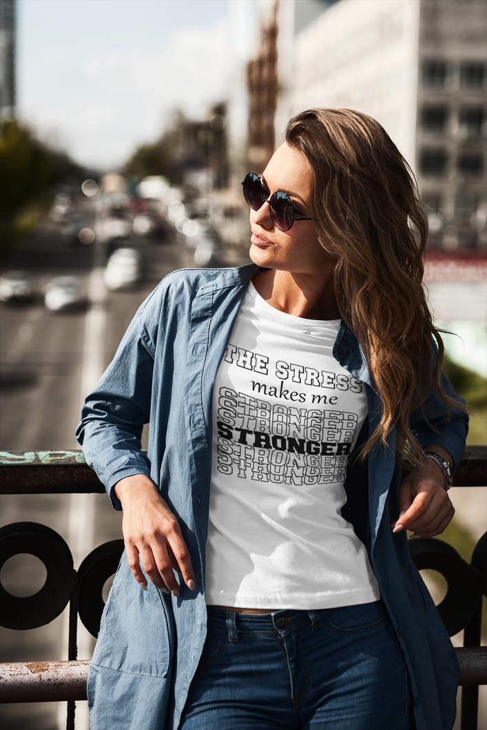 The Stress Makes Me Stronger, Women's Positive Stress Tees. (4418274918494)