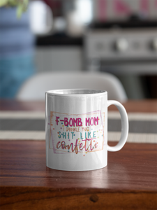 F-Bomb Mom Cup, I Sprinkle that Shit Like Confetti Mug.