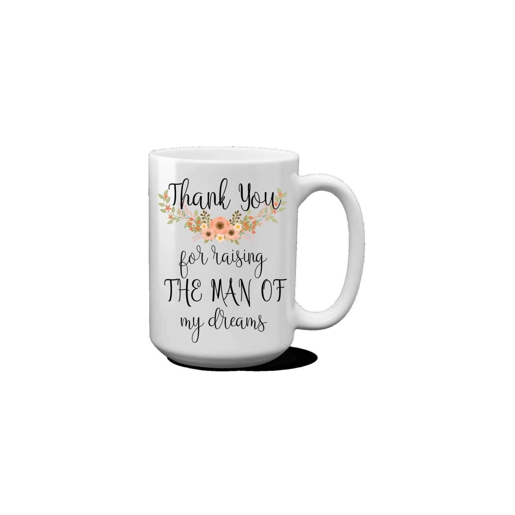 Thank You For Raising The Man Of My Dreams Mug.