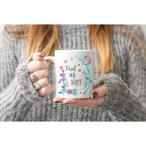 Rude Mugs - Tired As Shit Coffee Mom Mug.