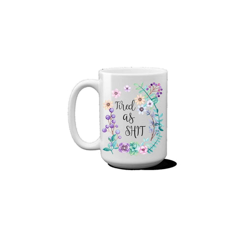 Tired As Shit Coffee Mom Mug. (1695570624606)