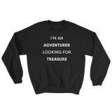 SWEATSHIRT - I'm an adventurer looking for treasure