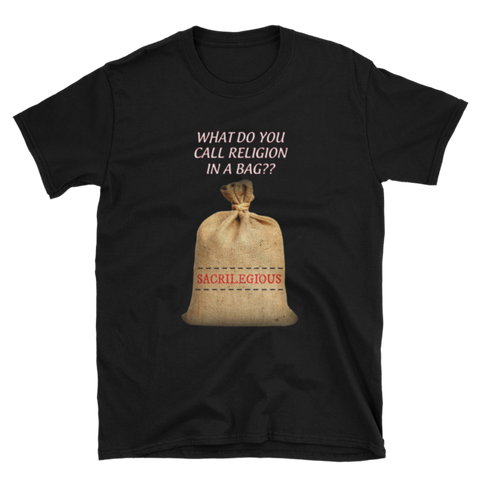 What Do You Call Religion In A Bag?? T-Shirt
