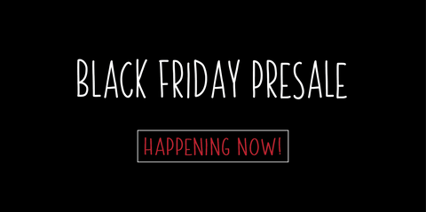 Black Friday Pre Sale Happening Now!