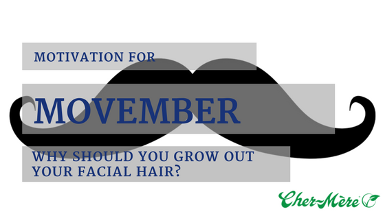 Movember Motivation (Why should you grow out your facial hair) ?