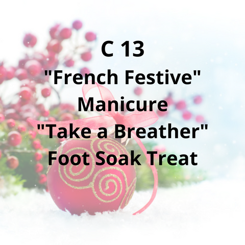 "C13 - ""French Festive"" Manicure, ""Take a Breather"" Foot Soak Treat"