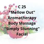 "C25 - ""Mellow Out"" Aromatherapy Body Massage, ""Simply Stunning"" Facial"