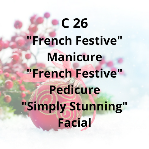"C26 - ""French Festive"" Manicure. ""French Festive"" Pedicure, ""Simply Stunning"" Facial"