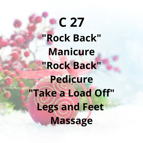 "C27 - ""Rock Back"" Manicure. ""Rock Back"" Pedicure, ""Take a Load Off"" Legs and Feet Massage"