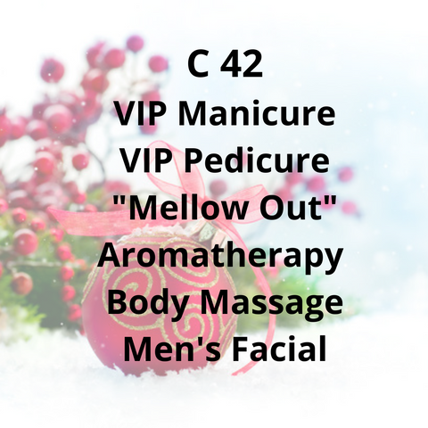 "C42 - VIP Manicure, VIP Pedicure, ""Mellow Out"" Aromatherapy Body Massage, Men's Facial"
