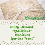 "Christmas Package 10: Minty -Almond-""Spalicious"" Manicure and  Spa-Lux Treat"" - Cher-Mere"